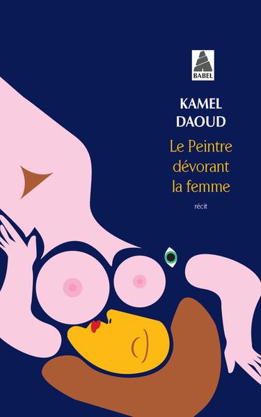 Le peintre dévorant la femme de Kamel Daoud