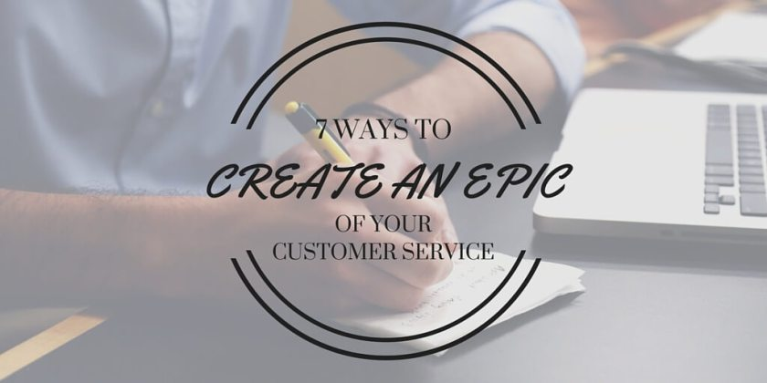 7 ways to create an epic of your customer service
