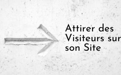 Attirer des Visiteurs sur son Site | Le Guide Pratique