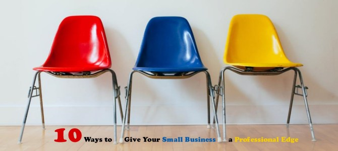 10 Ways to Give Your Small Business a Professional Edge