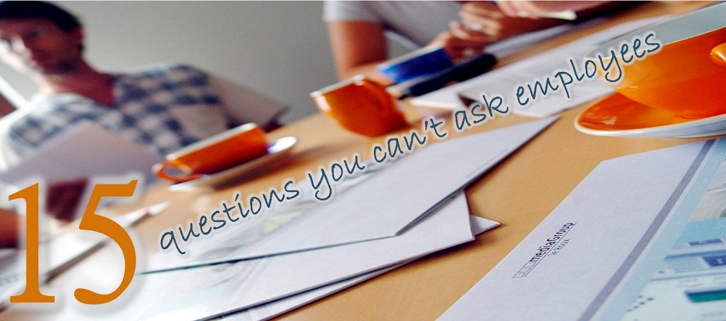 15 questions you can u0026 39 t ask employees