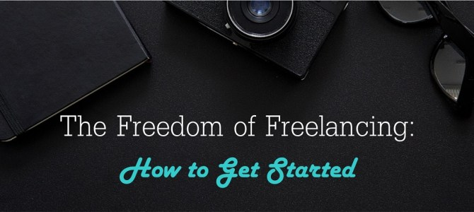 The Freedom of Freelancing: How to Get Started