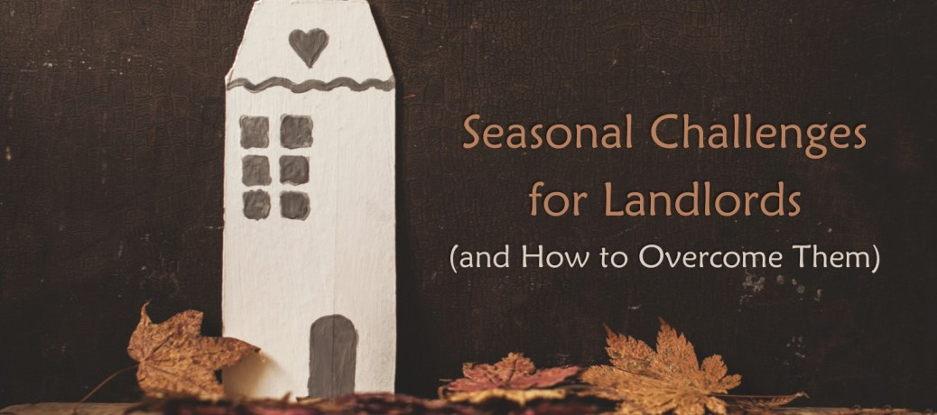 Seasonal Challenges for Landlords (and How to Overcome Them)