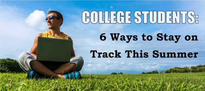 College Students: 6 Ways to Stay on Track This Summer