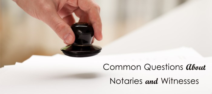 Common Questions About Notaries and Witnesses