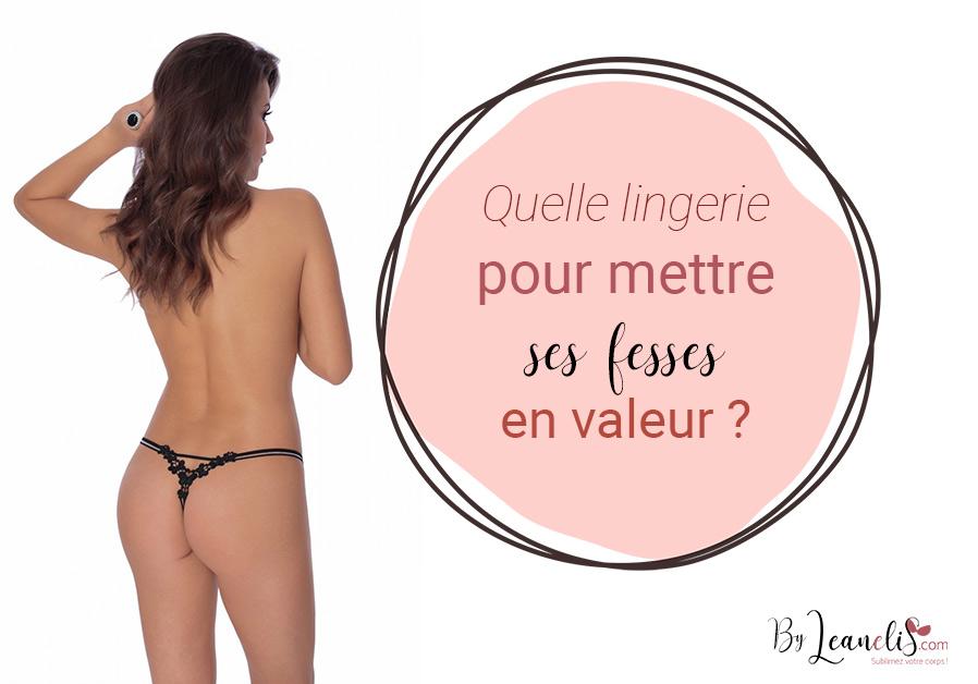 Quelle lingerie pour mettre ses fesses en valeur ?