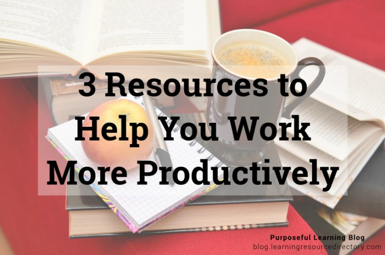 3 Resources to Help You Work More Productively