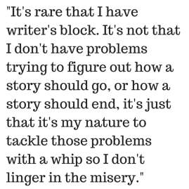 -It's rare that I have writer's block.