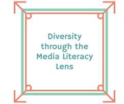 DIVERSITY through the MEDIA LITERACY LENS