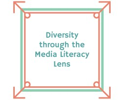 DIVERSITY through the MEDIA LITERACY LENS