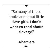 So many of these books are about little slave girls. I don't want to read about slavery!