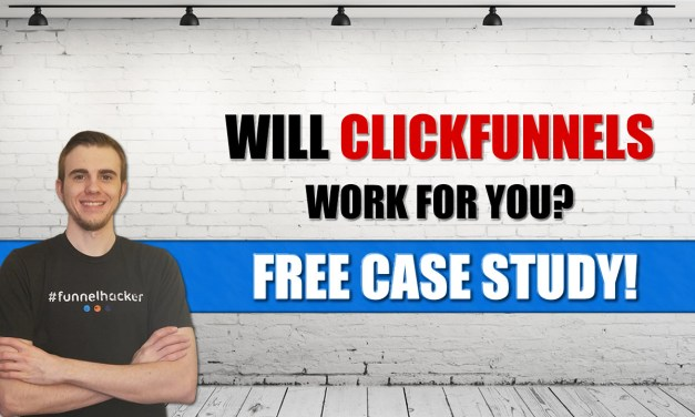 Will ClickFunnels® Work For You and Your Business?