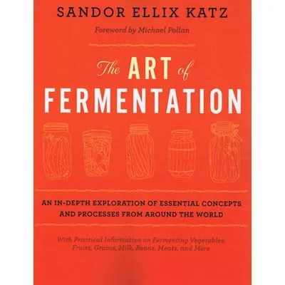 Sandor Katz The Art of Fermentation at Lehmans.com
