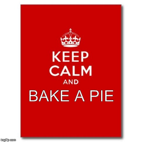 Keep Calm and Bake a Pie