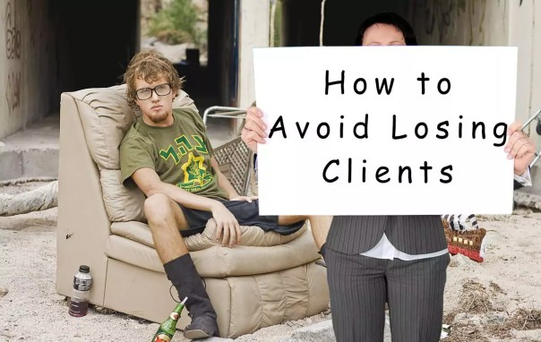 Be the one who knows how to avoid losing clients.