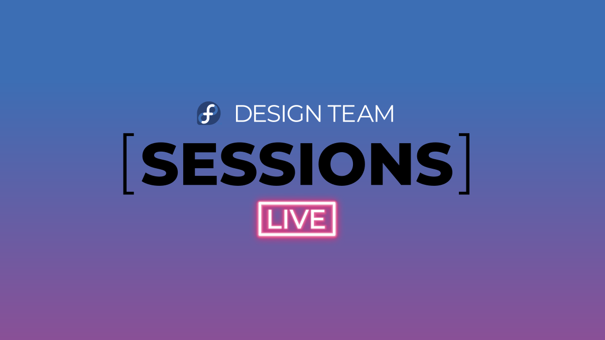 Fedora Design Team Sessions Live: Session #1