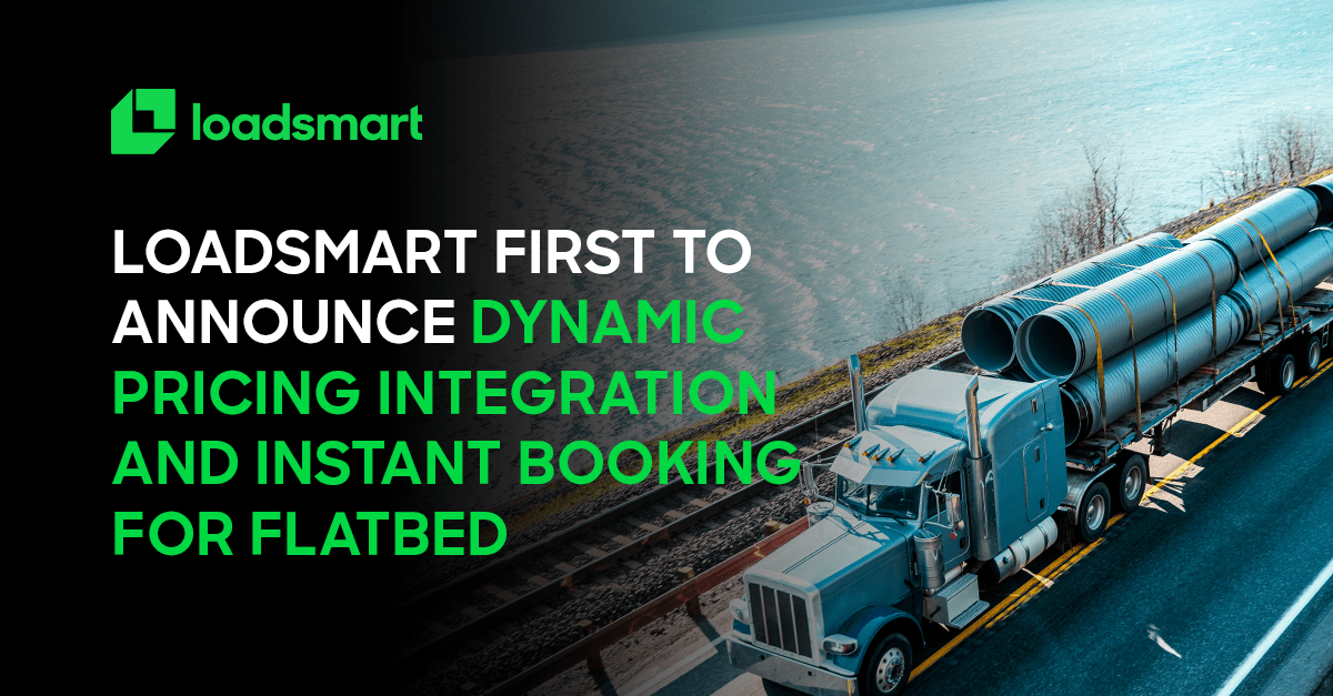 Loadsmart First to Announce Dynamic Pricing Integration and Instant Booking for Flatbed
