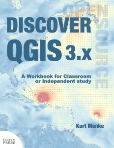 Discover QGIS 3.x - A Workbook for Classroom or Independent Study by Kurt Menke