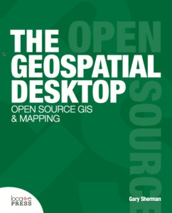 The Geospatial Desktop - Open Source GIS and Mapping by Gary Sherman