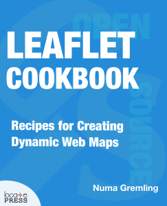 Book cover for Leaflet Cookbook Recipes for Creating Dynamic Web Maps by Numa Gremling