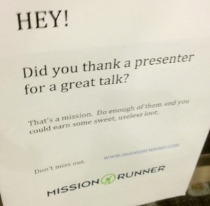 Thank a presenter, get swag, sell your soul.