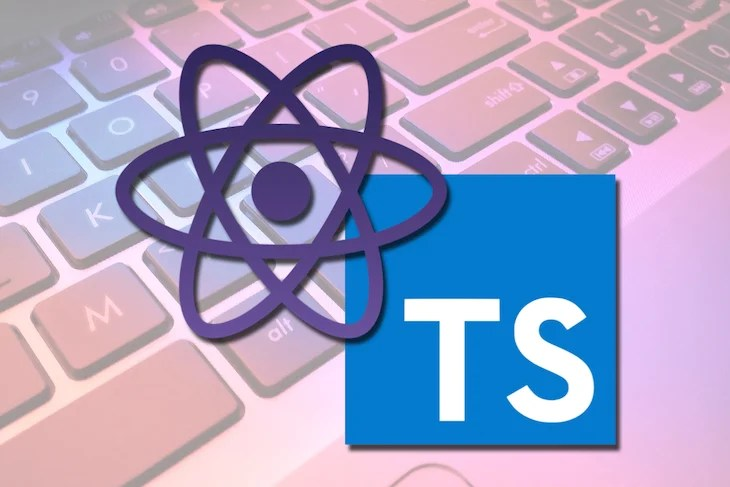 How to write correctly typed React components with TypeScript - LogRocket Blog