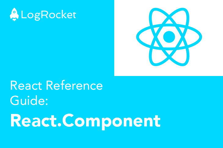 LogRocket React Reference Guide: React.Component