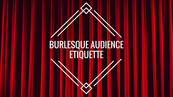 burlesque audience etiquette.jpg