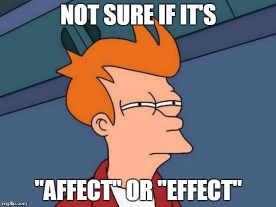 Grammar mistakes to avoid. Don't be like Fry. Know the difference between affect and effect.