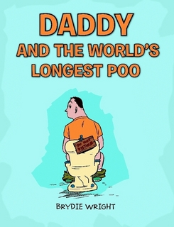 Daddy and teh World's Longest Poo by Brydie Wright