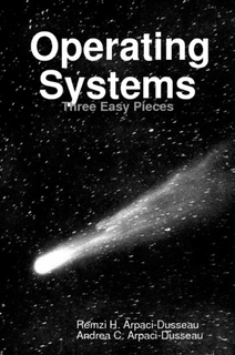 Operating Systems: Three Easy Pieces (Softcover Version 0.92)