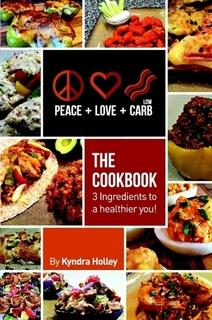 Peace + Love + Low Carb: The Cookbook by Kyndra Holley