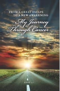 From a Great Escape to a New Awakening: My Journey Through Cancer by Eddy Li