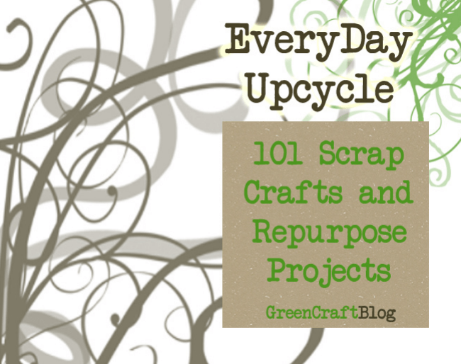 """""""EveryDay Upcycle: 101 Scrap Crafts and Repurpose Projects"""" book cover"""