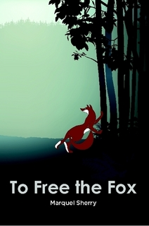 To Free The Fox by Marquel Sherry