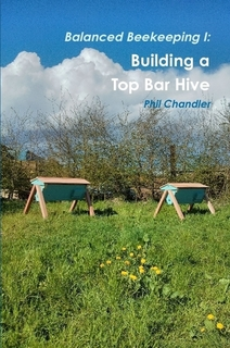 Balanced Beekeeping I: Building a Top Bar Hive By Philip Chandler