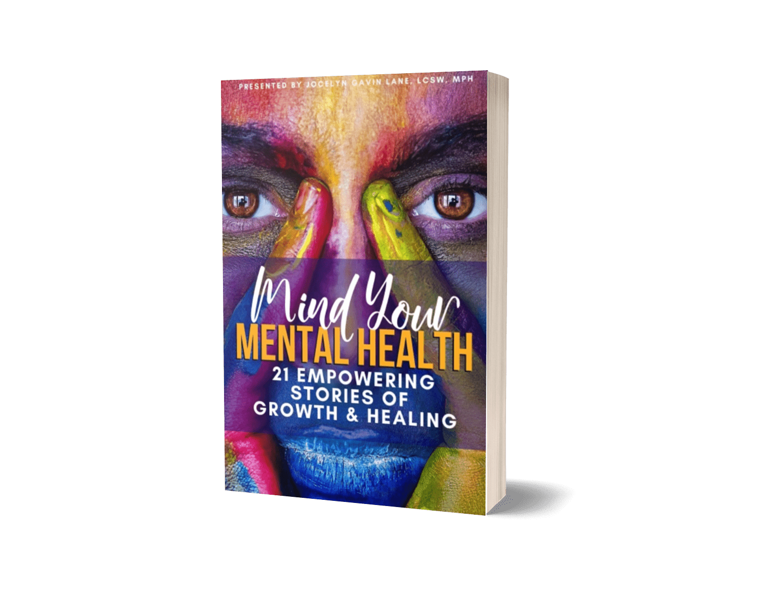 Mind Your Mental Health 21 Empowering Stories of Growth and Healing
