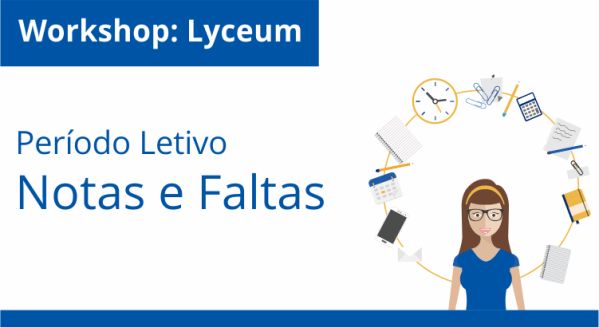 Workshop Lyceum: Dia a Dia do Período Letivo – Notas e Faltas