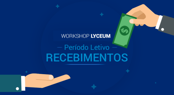Workshop Lyceum: Dia a Dia do Período Letivo – Recebimentos