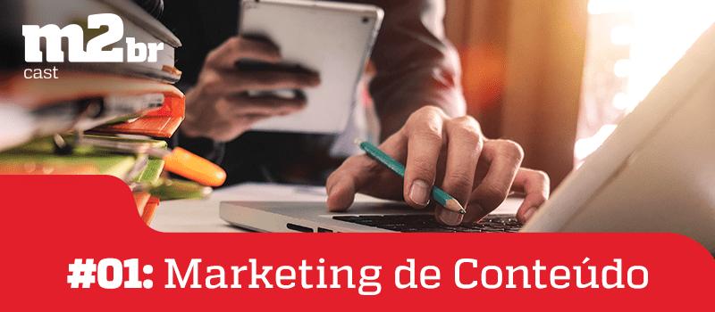 M2BRCAST #01 - Marketing de Conteúdo - Grupo M2BR