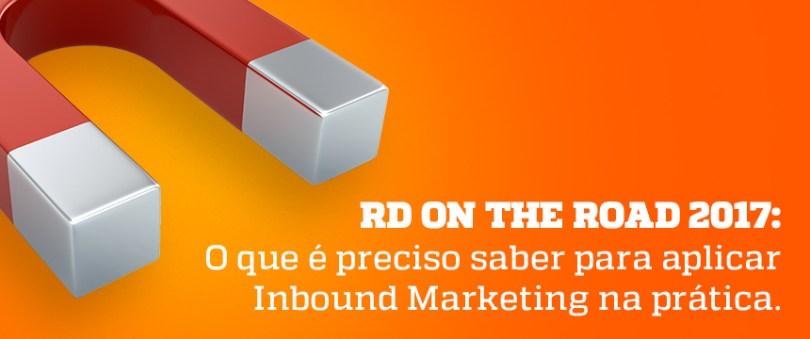 RD on the Road 2017 - O que é preciso saber para aplicar Inbound Marketing na prática - Blog da M2BR