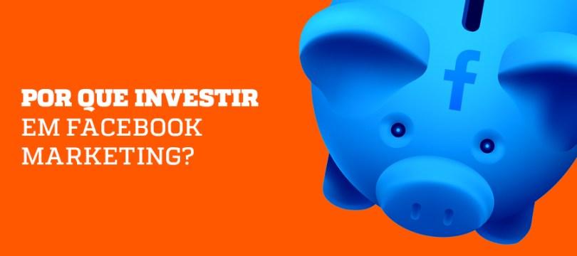 Investir em Facebook Marketing