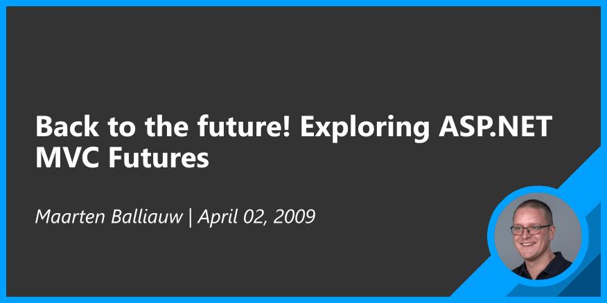 Back to the future! Exploring ASP.NET MVC Futures