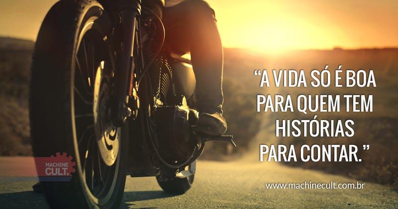 Frases de Motos: A vida só é boa para quem tem histórias para contar.