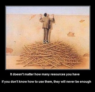 It doesn't matter how many resources you have if you don't know how to use them, they will never be enough.