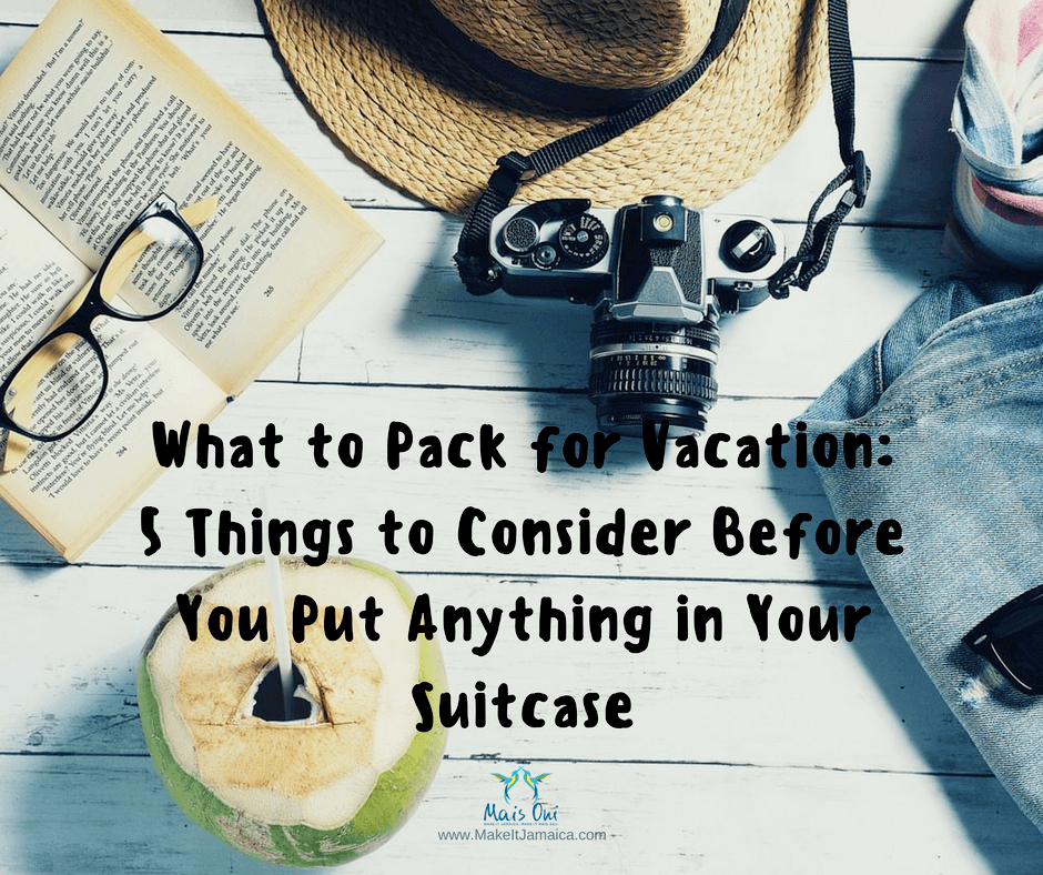 Must Read Before You Pack For Your Jamaica Vacation