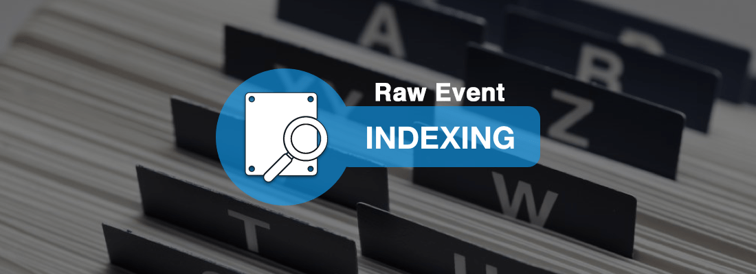 Raw Event Indexing