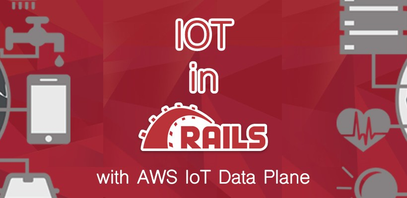 IoT in Rails with AWS IoT Data Plane - Blog