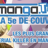 Les plus grands Serial Killer du manga - podcast de Manga.Tv - La 5e de couv' #5DC - Saison 3 Episode 2