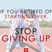 If you are tired of starting over stop giving up